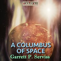 A Columbus of Space - Garrett P. Serviss