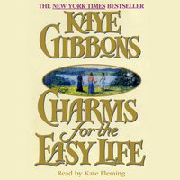 Charms for the Easy Life - Kaye Gibbons