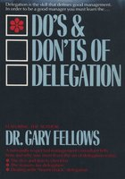 The Do's & Don't s of Delegation - Dr. gary Fellows