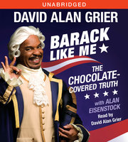 Barack Like Me: The Chocolate-Covered Truth - David Alan Grier