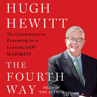 The Fourth Way: The Conservative Playbook for the New, Unified GOP Government - Hugh Hewitt