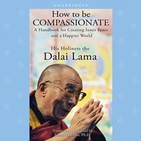 How to Be Compassionate - His Holiness the Dalai Lama