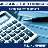 Juggling Your Finances - Strategies for Improving - M.L. Humphrey