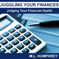 Juggling Your Finances - Judging Your Financial Health - M.L. Humphrey