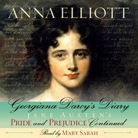 Georgiana Darcy's Diary - Jane Austen's Pride and Prejudice continued - Anna Elliott