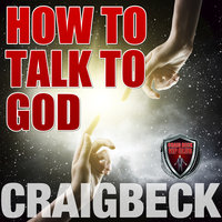 How to Talk to God - Craig Beck