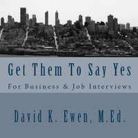 Get Them To Say Yes - For Business & Job Interviews - David K. Ewen