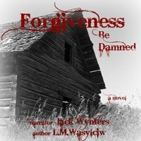 Forgiveness Be Damned - L.M. Wasylciw