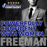 Powerfully Confident with Women - How to Develop Magnetically Attractive Self Confidence - PUA Freeman