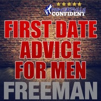 First Date Tips For Men - Seduction University First Date Advice - PUA Freeman