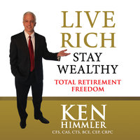 Live Rich Stay Wealthy - Total Retirement Freedom - Ken Himmler