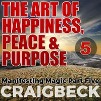 The Art of Happiness, Peace & Purpose - Craig Beck