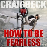 How to Be Fearless - Craig Beck