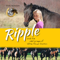 Ripple and the Wild Horses of White Cloud Station - Trudy Nicholson