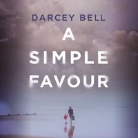 A Simple Favour: An edge-of-your-seat thriller with a chilling twist - Darcey Bell