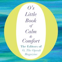 O's Little Book of Calm and Comfort - The Editors of O, the Oprah Magazine