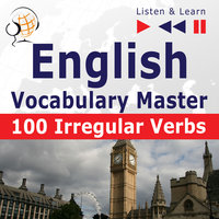 English Vocabulary Master - Listen & Learn to Speak: 100 Irregular Verbs - Elementary / Intermediate Level (A2-B2) - Dorota Guzik