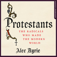 Protestants - Alec Ryrie