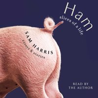 Ham: Slices of a Life: Essays and Stories - Sam Harris