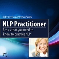 NLP Practitioner. Basics That You Need to Know to Practice NLP - Peter Freeth