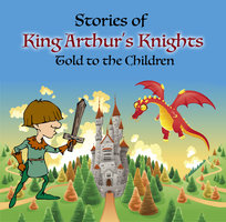Stories of King Arthur's Knights Told to the Children - Mary Esther Miller Macgregor