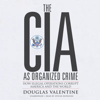 The CIA as Organized Crime - Douglas Valentine