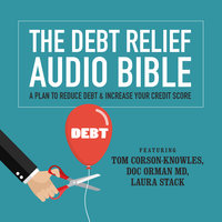 The Debt Relief Bible - Laura Stack, Tom Corson-Knowles, Doc Orman, MD