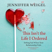 This Isn't the Life I Ordered - Jenniffer Weigel