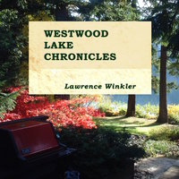 Westwood Lake Chronicles - Lawrence Winkler