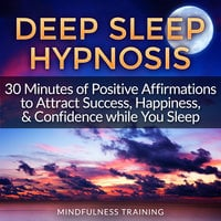 Deep Sleep Hypnosis: 30 Minutes of Positive Affirmations to Attract Success, Happiness, & Confidence While You Sleep (Law of Attraction Guided Meditation, Stress, Anxiety Relief & Relaxation Techniques) - Mindfulness Training
