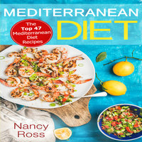 Mediterranean Diet - The Top 47 Mediterranean Diet Recipes - Nancy Ross