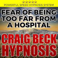 Fear of Being Too Far From A Hospital - Hypnosis Downloads - Craig Beck