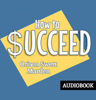 How to Succeed - Orison Swett Marden
