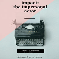 IMPACT - The Impersonal Actor - Shawn Clement Nelson