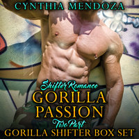 Shifter Romance - Gorilla Passion 2 Part Gorilla Shifter Box Set - Cynthia Mendoza