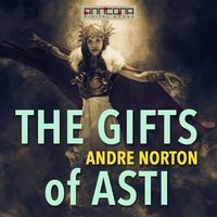 The Gifts of Asti - Andre Norton