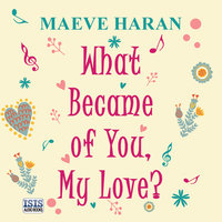 What Became of You, My Love? - Maeve Haran