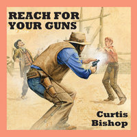 Reach For Your Guns - Curtis Bishop