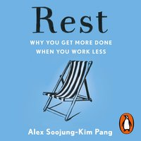 Rest: Why You Get More Done When You Work Less - Alex Soojung-Kim Pang