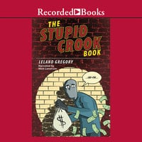 The Stupid Crook Book - Leland Gregory