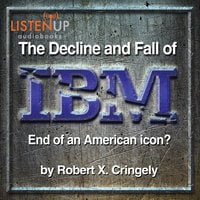 The Decline and Fall of IBM - End of an American Icon? - Robert Cringely
