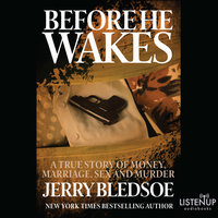 Before He Wakes - A True Story of Money, Marriage, Sex and Murder - Jerry Bledsoe