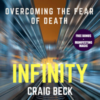 Infinity - Overcoming the Fear of Death (Bonus Edition) - Craig Beck