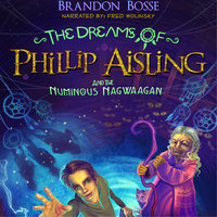 The Dreams of Phillip Aisling and the Numinous Nagwaagan - Brandon Bosse