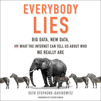 Everybody Lies: Big Data, New Data, and What the Internet Can Tell Us About Who We Really Are - Seth Stephens-Davidowitz