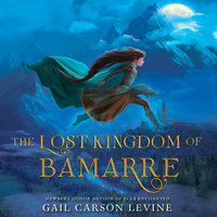 The Lost Kingdom of Bamarre - Gail Carson Levine