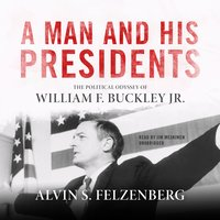 A Man and His Presidents - Alvin S. Felzenberg