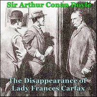 Sherlock Holmes - The Disappearance of Lady Frances Carfax - Arthur Conan Doyle