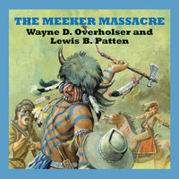 The Meeker Massacre - Wayne D. Overholser,Lewis B. Patten
