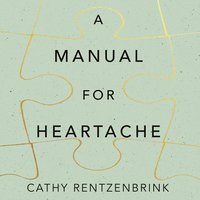 A Manual for Heartache - Cathy Rentzenbrink